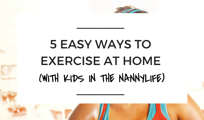 5 Ways to Exercise At Home With Kids NANNY SHECANDO