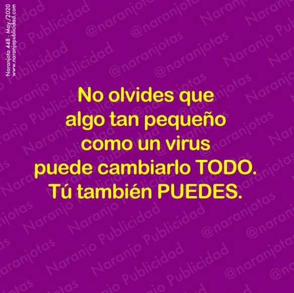 No olvides que algo tan pequeño como un virus puede cambiarlo todo. Tú también puedes.