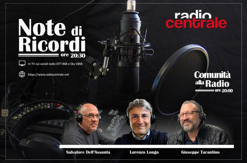 COMUNITÀ ALLA RADIO E NOTE DI RICORDI. OGGI SU RADIO CENTRALE