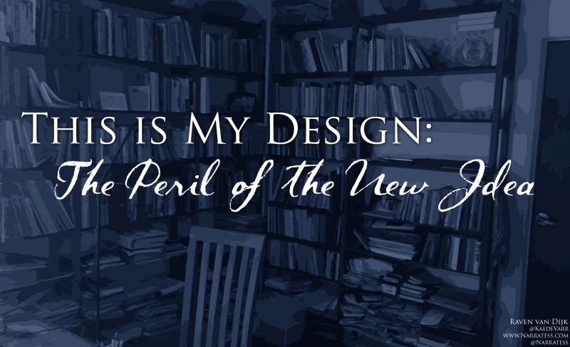 This is My Design: The Peril of the New Idea