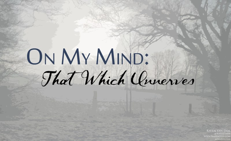 On My Mind: That Which Unnerves