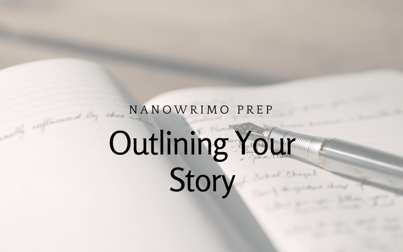 NaNoWriMo Prep: Outlining Your Story