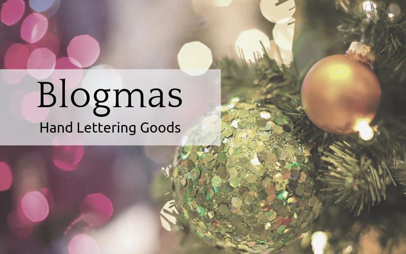 Blogmas: Hand Lettering Goods