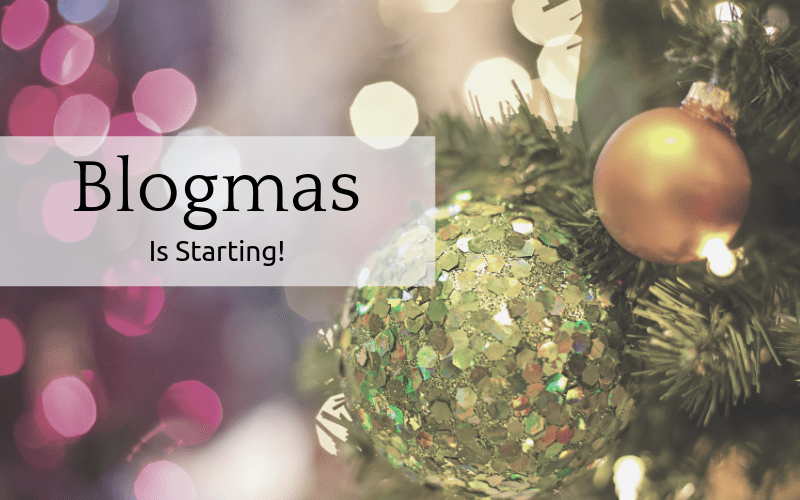 Blogmas Is Starting