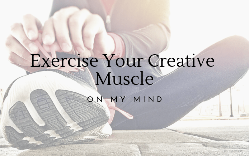 On My Mind: Exercise Your Creative Muscle