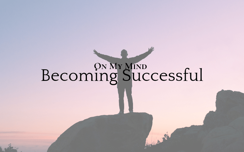 On my mind: Becoming Successful
