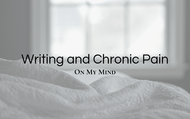 On My Mind: Writing and Chronic Pain