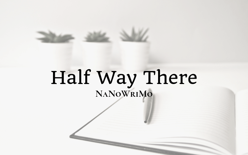 NaNoWriMo: Half Way There