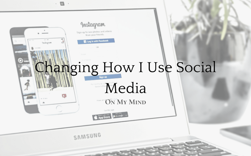 Changing How I Use Social Media