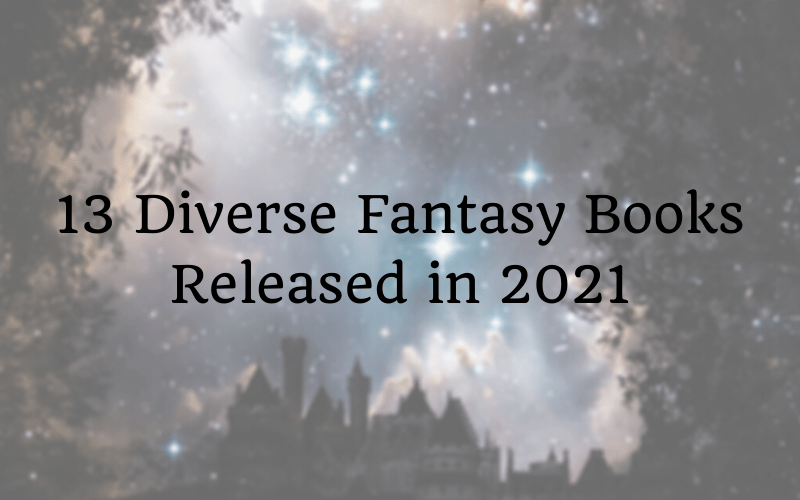 13 Diverse Fantasy Books Released in 2021