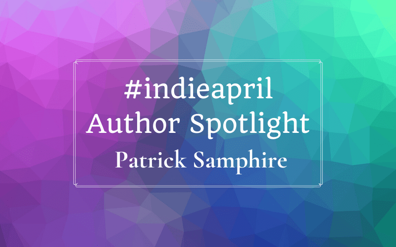 #Indieapril Author Spotlight: Patrick Samphire