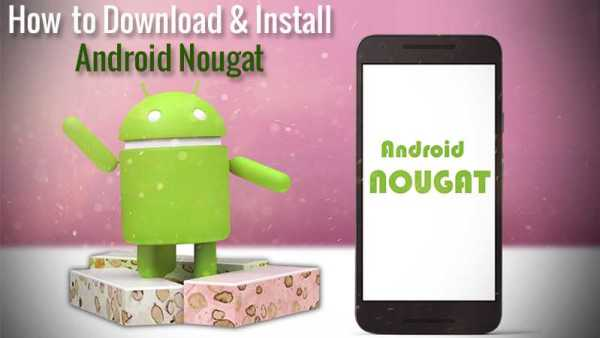 How to Download and Install Android Nougat