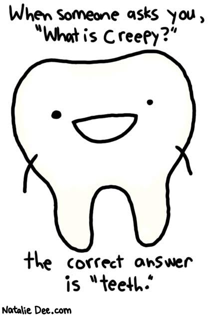 Creepy (yet kinda cute) tooth!
