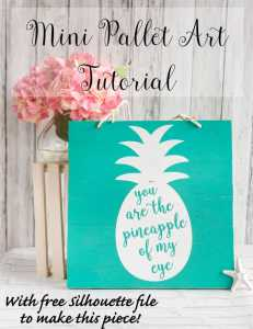 Mini Pallet Art Tutorial - You are the Pineapple of my Eye - with free Silhouette file!