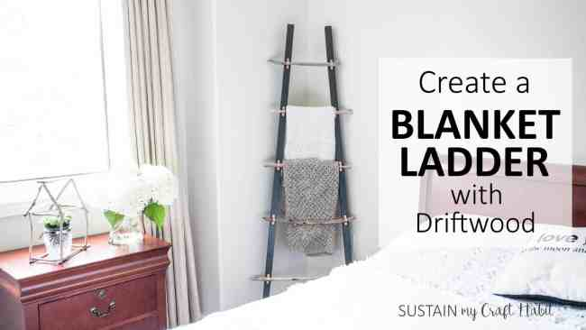 driftwood craft - driftwood blanket ladder