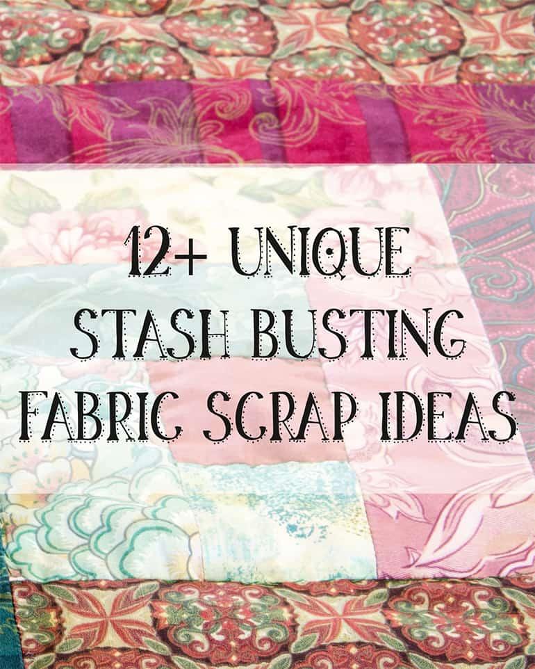 unique stash busting fabric scrap craft ideas
