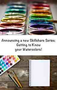 Announcing a new Skillshare Series - Getting to Know your Watercolors