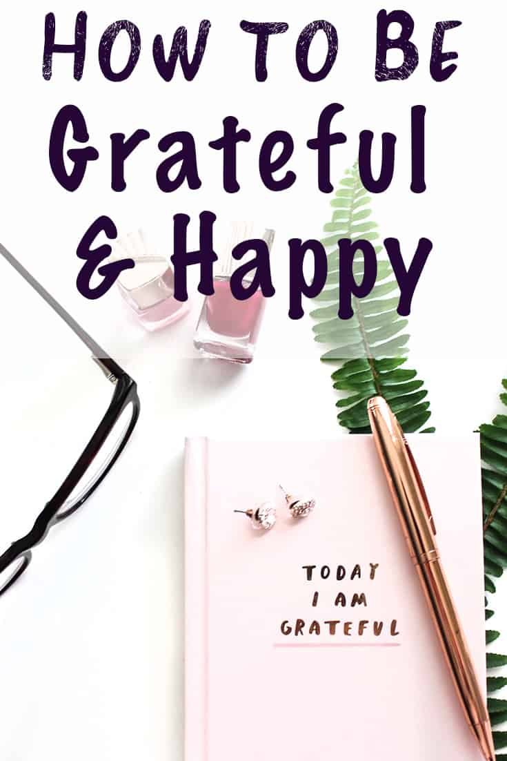 how to be grateful and happy - tips for creating a gratitude practice and living a happier life