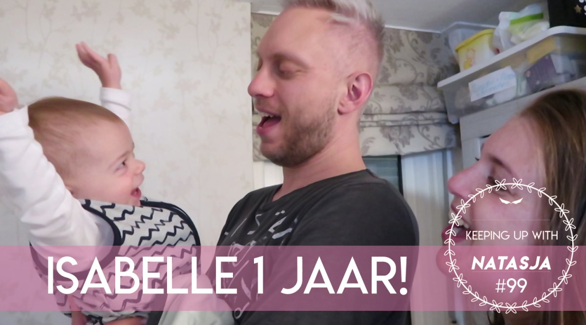 Isabelle 1 jaar! | Keeping Up With Natasja #99