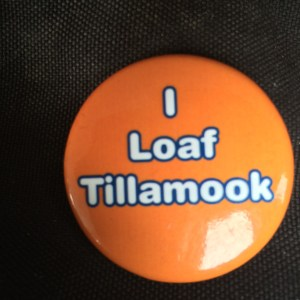 A pun pin my friend gave me. (Tillamook is a local cheese).