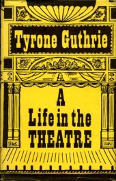 Life in the Theatre by Tyrone Guthrie book cover
