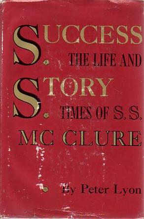 Success Story- The Life and Times of S.S. McClure by Peter Lyon book cover