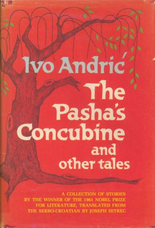 Andric's The Pasha's Concubine and Other Tales translated by Joseph Hitrec