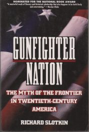 Gunfighter Nation- The Myth of the Frontier in Twentieth-Century America by Richard slotkin book cover