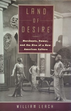 Land of Desire- Merchants, Power, and the Rise of a New American Culture by William Leach book cover