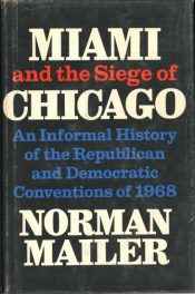 Miami and the Siege of Chicago- An Informal History of the Republic and Democratic by Norman Mailer book cover