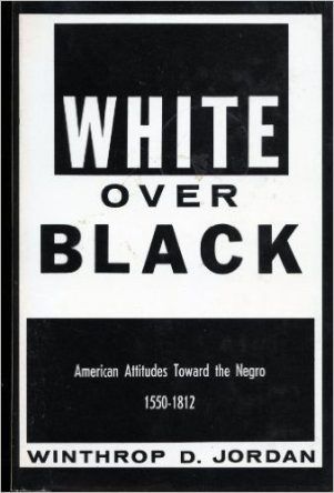 White over Black- American Attitudes Toward the Negro, 1550-1812 by Winthrop D Jordan book cover
