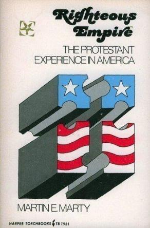cover of Righteous Empire The Protestant Experience in America by Martin E Marty