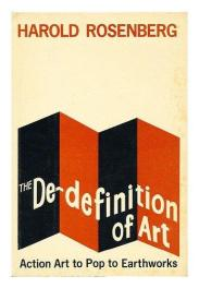 cover of The De-Definition of Art Action Art to Pop to Earthworks by Harold Rosenberg