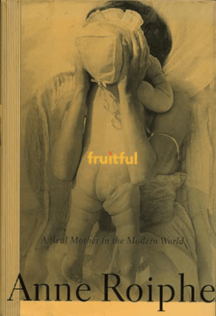 Fruitful- A Real Mother in the Modern World by anne roiphe book cover