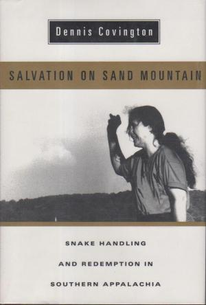 Salvation on Sand Mountain- Snake Handling and Redemption in Southern Appalachia by dennis covington book cover