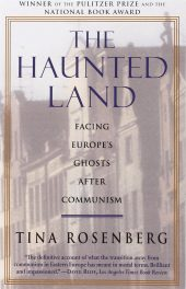 The Haunted Land- Facing Europe's Ghosts After Communism by Tina Rosenberg book cover
