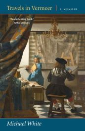 Travels in Vermeer: A Memoir by Michael White book cover, 2015