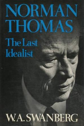cover of Norman Thomas The Last Idealist by W A Swanberg