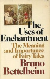 cover of The Uses of Enchantment The Meaning and Importance of Fairy Tales by Bruno Bettelheim