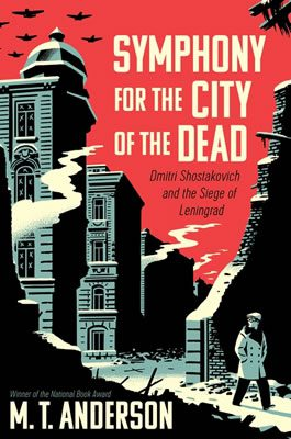 Symphony for the City of the Dead: Dmitri Shostakovich and the Siege of Leningrad by M. T. Anderson book cover, 2015