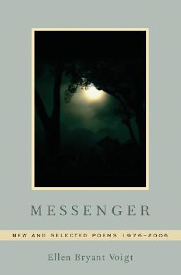 Messenger: New and Selected Poems 1976-2006 by Ellen Bryant Voigt book cover, 2007