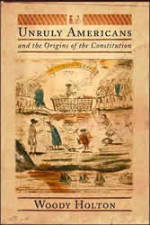 Unruly Americans and the Origins of the Constitution by Woody Holton book cover, 2007