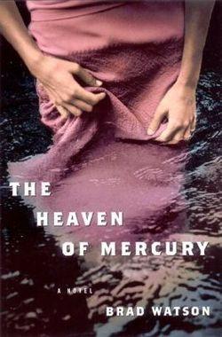 Brad Watson, The Heaven of Mercury book cover