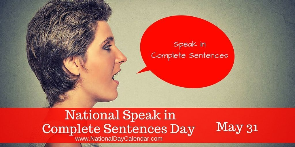 National Speak in Complete Sentences Day May 31