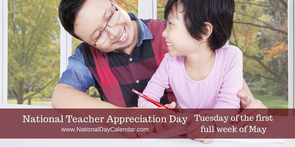 National Teacher Appreciation Day Tuesday of the first full week of May