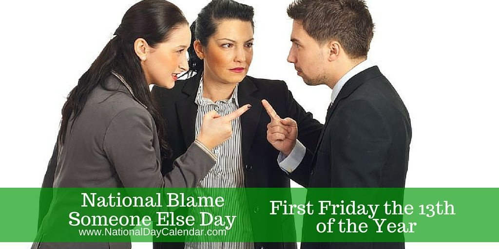 National Blame Someone Else Day First Friday the 13th of the Year