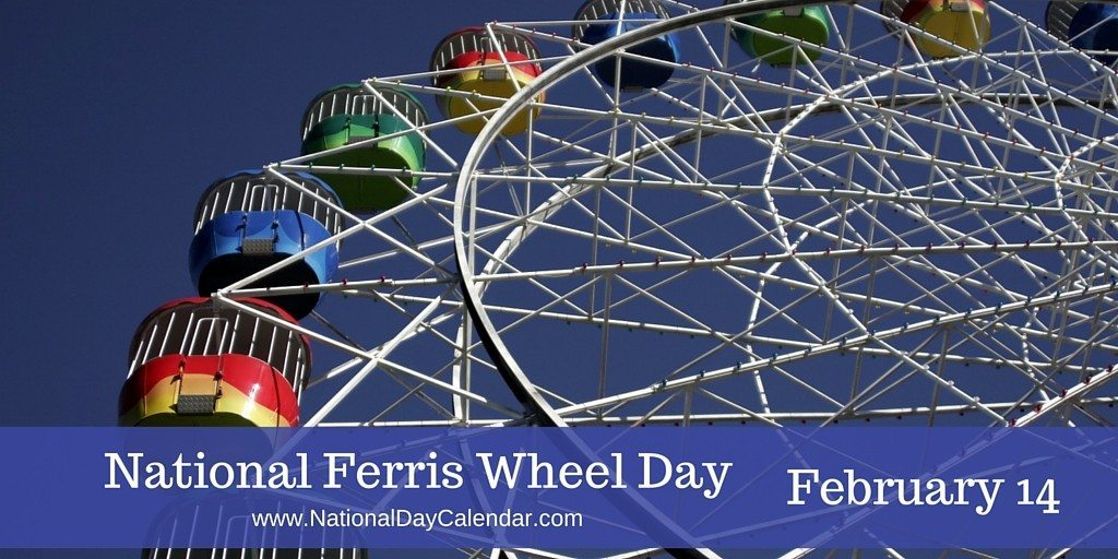 National Ferris Wheel Day - February 14