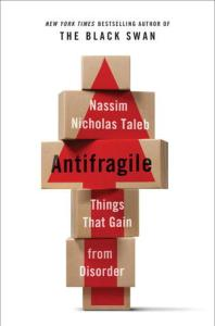 Nassim Taleb's Antifragile is one of the most important books of this generation