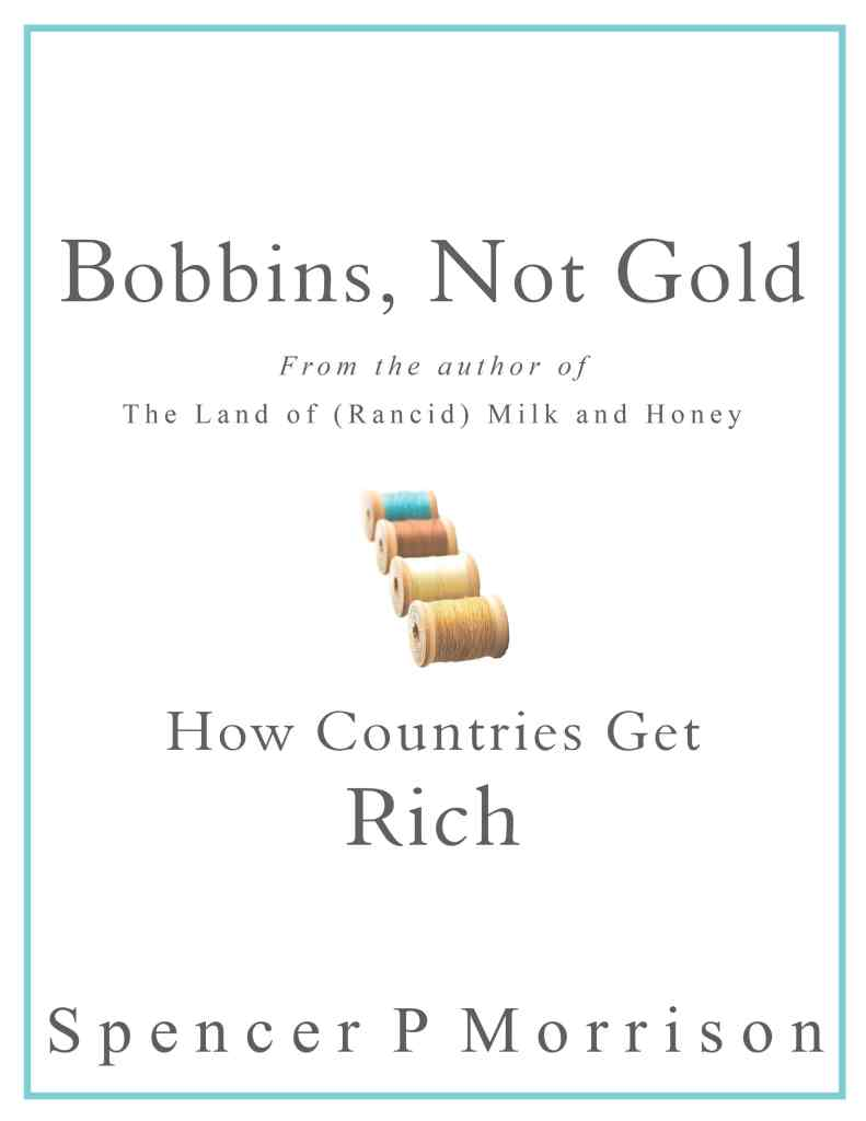 Bobbins, Not Gold- book on mercantilism and economic growth by Spencer P Morrison