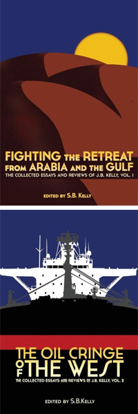 Fighting the Retreat from Arabia and the Gulf: The Collected Essays and Reviews of J.B. Kelly, Vol. 1